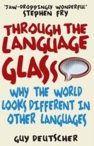 Through the Language Glass:Why The World Looks Different In Other Languages