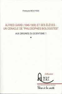 """Alfred Giard (1846-1908) et ses élèves : Un cénacle de """"philosophes biologistes"""". Aux origines du scientisme?"""