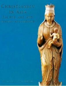 Christianity in Asia : Sacred Art and Visual Splendour