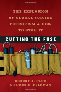 Cutting the Fuse: The Explosion of Global Suicide Terrorism and How to Stop It (Chicago Series on International and Dome) [Kindle Edition]
